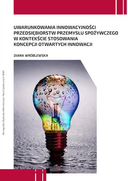"""Dr Diana Wróblewska -""""Uwarunkowania innowacyjności przedsiębiorstw przemysłu spożywczego w kontekście stosowania koncepcji otwartych innowacji"""""""