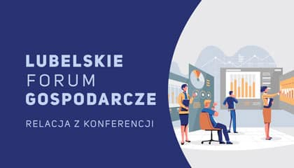 Pierwsza edycja Lubelskiego Forum Gospodarczego za nami
